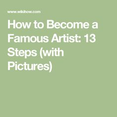 How to Become a Famous Artist: 13 Steps (with Pictures)