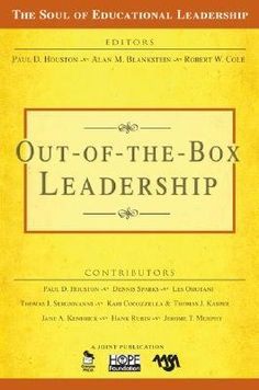 Out-of-the-Box Leadership --Contributing Authors: Paul D. Houston, Dennis Sparks, Les Omotani, Thomas J. Sergiovanni, Kari Cocozzella, Thomas J. Kasper, Jane A. Kendrick, Hank Rubin, Jerome T. Murphy
