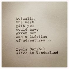 a lifetime of adventures - Lewis Carroll - Alice in Wonderland I love this quote. Regardless of the adventure you're given, it will shape your life. Pretty Words, Beautiful Words, Cool Words, Great Quotes, Quotes To Live By, Inspirational Quotes, Words Quotes, Me Quotes, Sayings