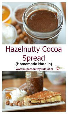 FOOD - Hazelnutty Cocoa Spread Recipe {Homemade Nutella}. One of the homemade recipes we think tastes better than storebought! http://www.superhealthykids.com/hazlenutty-cocoa-spread-homemade-nutella/