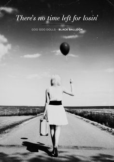 """""""Black Balloon"""" - Goo Goo Dolls  Don't wait for the world or any one person to create who you are. Instead.. Picture what it is you want to see… Plan out how to get there… and Pursue it with all of your being. It's in this process that you will see""""losing"""" no longer being an option <3"""