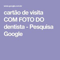 cartão de visita COM FOTO DO dentista - Pesquisa Google