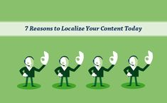 7 Reasons Why Should You Localize Your Content Today