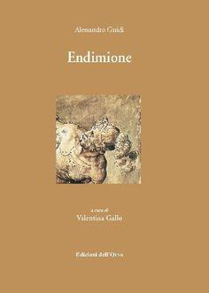 Endimione / Alessandro Guidi ; a cura di Valentina Gallo - Alessandria : Edizioni dell'Orso, cop. 2011