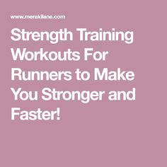 Strength Training Workouts For Runners to Make You Stronger and Faster!