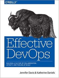 Effective DevOps: Building a Culture of Collaboration, Affinity, and Tooling at Scale: Davis, Daniels: 9781491926307: AmazonSmile: Books