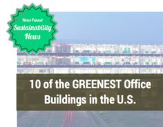 10 of the Greenest Office Buildings in the U.S. | Commercial Real Estate Office