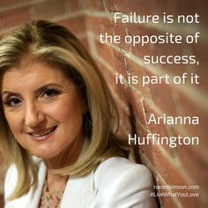 Failure is not the opposite of success. It is part of it #AriannaHuffington #quote #LiveWhatYouLove NaomiSimson.com