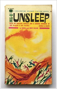 The Unsleep by Diana and Meir Gillon This version was published in 1962 by Ballantine Books The cover artist is Richard Powers Science Fiction Books, Pulp Fiction, Classic Sci Fi Books, Richard Powers, Vintage Book Covers, Sci Fi Art, Great Books, Illustrations, Vintage Posters