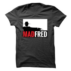 Mad Fred ShirtDont piss off Fred. Get the MAD FRED shirt. Not sold in stores.halloween, mad men, fred, freddy Krueger, nightmare, advertising, ad men, dreams, horror, monster, slice, elm st.