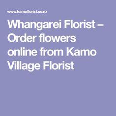 Whangarei Florist – Order flowers online from Kamo Village Florist