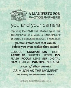 A Manifesto For Photographer! Talented photographer Allie Miller shared this yesterday & I just had to steal it. Funny Photography, Quotes About Photography, Photography Lessons, Photography Tutorials, Photography Business, Photography Ideas, Photography Captions, Photography Training, Photography School