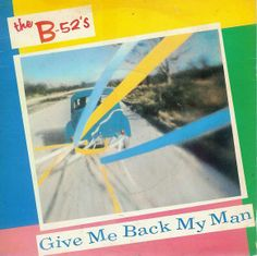 B-52's, The - Give Me Back My Man