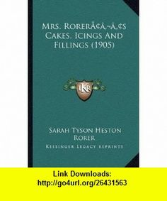Mrs. Rorer�s Cakes, Icings And Fillings (1905) (9781166574727) Sarah Tyson Heston Rorer , ISBN-10: 1166574725  , ISBN-13: 978-1166574727 ,  , tutorials , pdf , ebook , torrent , downloads , rapidshare , filesonic , hotfile , megaupload , fileserve