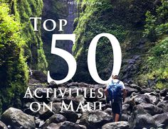 Top 50 Maui Activities. A complete guide on the best things to do and see in #Maui.