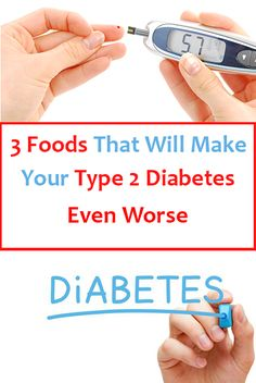 3 Foods That Will Make Your Type 2 Diabetes Even Worse