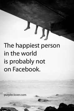 I sure you're not the happiest person in the world....