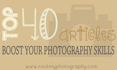 Top 40 Photography Articles for Advancing your Skills & Photography Career pin now read later