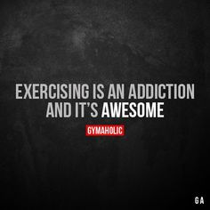 Exercising is an addiction