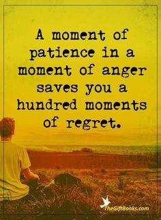 A moment of patience in a moment of anger saves you a hundred moments of regret life quotes quote wise quote inspirational quote advice inspiring quote attitude quotes wisdom quotes better person quote