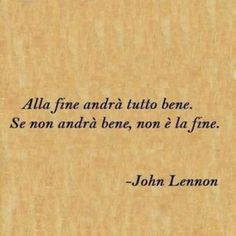 Italian quotes, best, wise, sayings, john lennon The Words, John Lennon, Quotes To Live By, Me Quotes, Wisdom Quotes, Everything Will Be Ok, Quotes Thoughts, Italian Quotes, Frases Tumblr