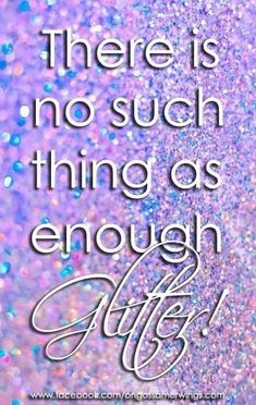 There is no such thing as enough glitter! Bling Quotes, Sparkle Quotes, Glitter Girl, Sparkles Glitter, Glitter Eye, Glitter Party, Glitter Force, Great Quotes, Quotes To Live By