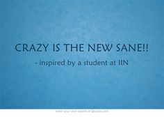 CRAZY IS THE NEW SANE!!