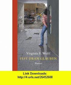 Fest dran glauben. ( Ab 12 J.). (9783446203044) Virginia Euwer Wolff , ISBN-10: 3446203044  , ISBN-13: 978-3446203044 ,  , tutorials , pdf , ebook , torrent , downloads , rapidshare , filesonic , hotfile , megaupload , fileserve