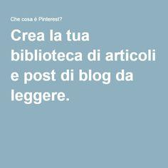 Crea la tua biblioteca di articoli e post di blog da leggere.