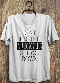 Hey, I found this really awesome Etsy listing at https://www.etsy.com/listing/209575192/muggles-t-shirt-dont-let-the-muggles-get
