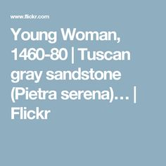 Young Woman, 1460-80 | Tuscan gray sandstone (Pietra serena)… | Flickr