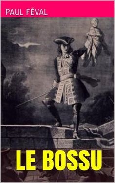 Le Bossu est un roman historique de cape et d'épée de l'écrivain français Paul Féval (1816 - 1887), qui met en scène l'histoire du Chevalier Henri de Lagardère.