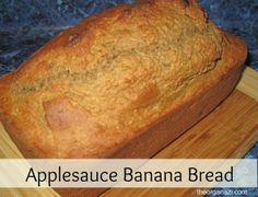 Applesauce banana bread - yummy, but made with no oil and not a lot of sugar