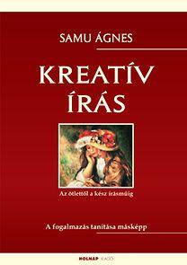 Samu Ágnes: Kreatív írás - Az ötlettől a kész írásműig