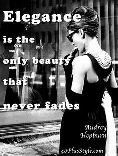 Elegance is the only beauty that never fades... Do you agree?