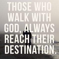 Walk with God, because He will guide us on the correct path.