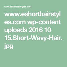 www.eshorthairstyles.com wp-content uploads 2016 10 15.Short-Wavy-Hair.jpg