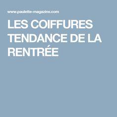 LES COIFFURES TENDANCE DE LA RENTRÉE