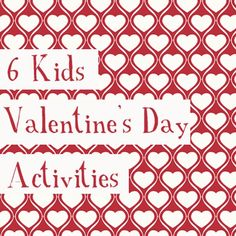 6 Kids Valentines Activities and Homemade Valentine Gifts