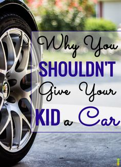 Cars are really expensive! Who can afford to buy their kid a car?   I totally agree with this article - we can't hand our kids things and expect them to learn from that. We have to teach them good money lessons.
