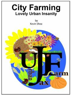 City Farming, Lovely Urban Insanity de Kevin Shea, http://www.amazon.fr/dp/B008LHYUK0/ref=cm_sw_r_pi_dp_Go7Wqb0MYZW12