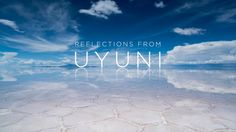 Reflections from Uyuni on Vimeo