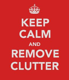 Keep Calm & Remove Clutter during Spring cleaning 2013