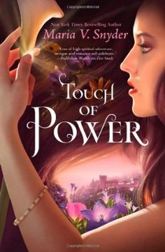 Touch of Power by Maria V. Snyder. Strong, intelligent, compassionate femal heroine.