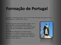 Formação de PortugalEntretanto, D. Henrique morreu, mas como D. Afonso Henrique tinha apenas 4 anos,quem governou o condad...