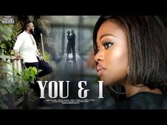 YOU AND I - LATEST 2020 NIGERIAN MOVIES   LATEST NOLLYWOOD MOVIES 2019