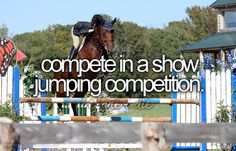 Specifically compete in the US Olympic Equestrian Trials...even if I make a total fool of myself