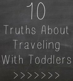 Sometimes the truth hurts! 10 Truths About Traveling with Toddlers | Babble