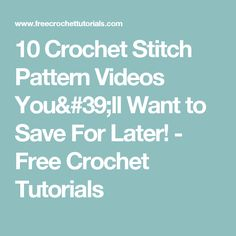 10 Crochet Stitch Pattern Videos You'll Want to Save For Later! - Free Crochet Tutorials