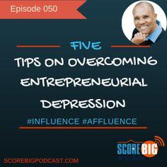 entrepreneurial depression http://www.scorebigpodcast.com/050